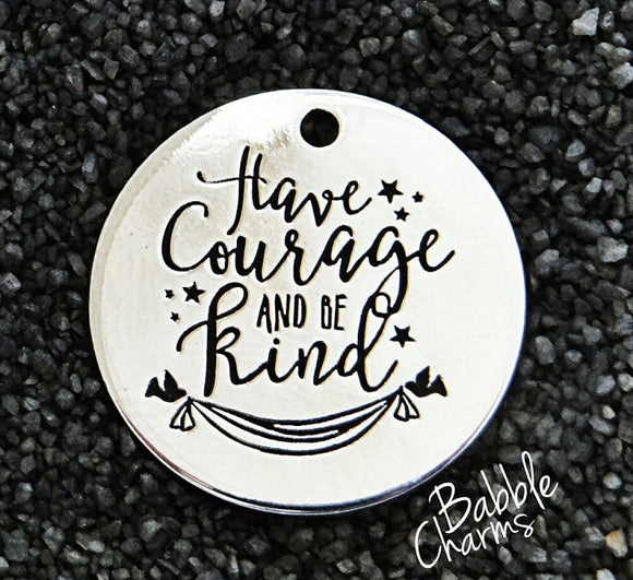 Have courage and be kind, kindness charm, Alloy charm 20mm very high quality..Perfect for jewery making and other DIY projects #59