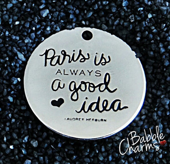 Paris is always a good idea, paris, paris charm. Alloy charm 20mm very high quality..Perfect for jewery making and other DIY projects #212