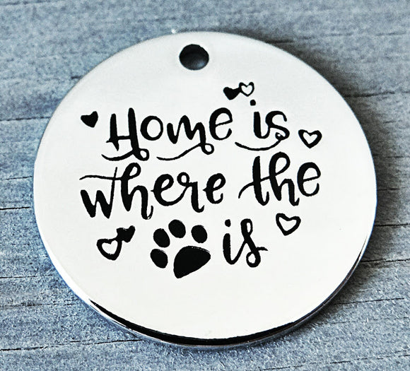 Home is where the pet is, pet, dog, cat, pet charm, Alloy charm 20mm very high quality..Perfect for DIY projects #103