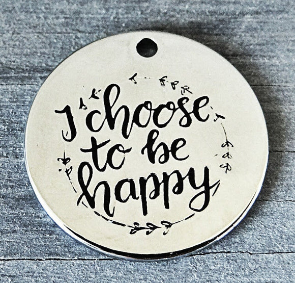 I choose to be happy, happiness, happy charms, Alloy charm 20mm very high quality..Perfect for DIY projects #70