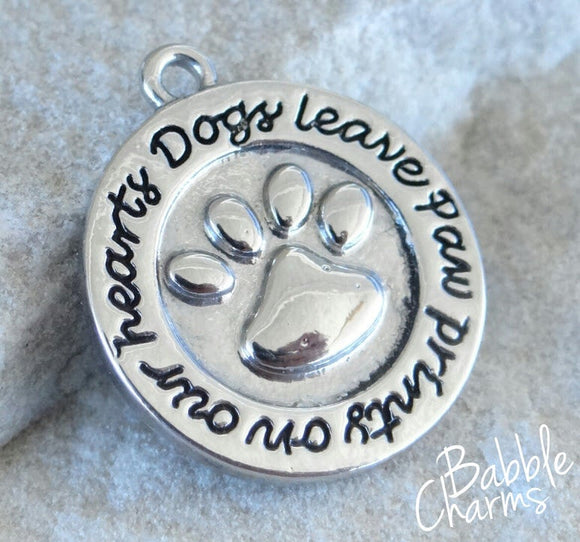 Dogs leave paw prints on our hearts, dog, paw charm, Alloy charm 20mm very high quality..Perfect for DIY projects