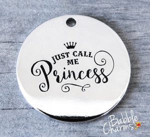 Just call me Princess, princess charm. Alloy charm 20mm high quality. Perfect for jewery making and other DIY projects #110