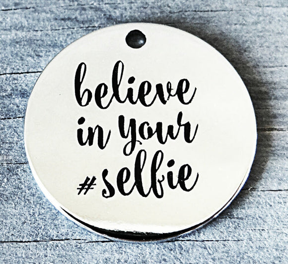 Belive in your selfie, selfie, believe in yourself charm, Alloy charm 20mm very high quality..Perfect for DIY projects