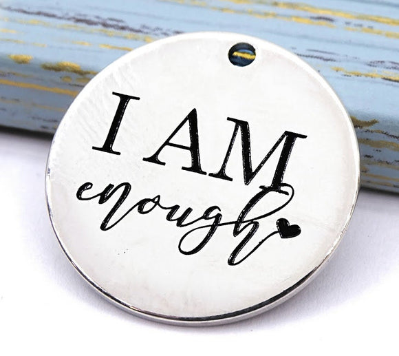 I am Enough charm, enough, i am enough, charm, Alloy charm 20mm very high quality..Perfect for DIY projects #186