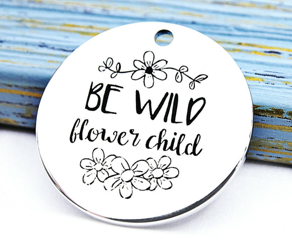 Wild charm, be wild flower child charm, Alloy charm 20mm high quality.Perfect for jewery making & other DIY projects #185