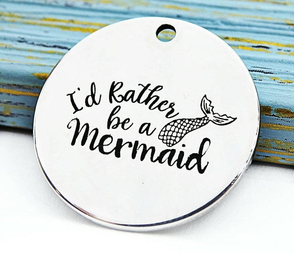 Is rather be a mermaid, mermaid charm, Alloy charm 20mm very high quality..Perfect for DIY projects #102