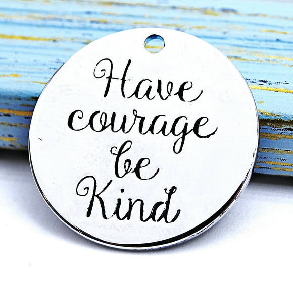 Have courage and be kind, kindness charm, Alloy charm 20mm very high quality..Perfect for jewery making and other DIY projects #58