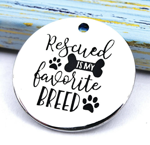 Rescued is my favorite breed, rescue charm, Alloy charm 20mm high quality.Perfect for jewery making & other DIY projects #124