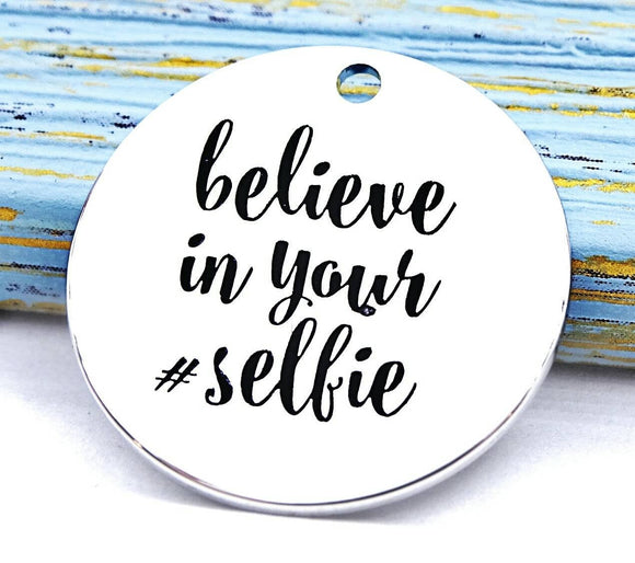 Belive in your selfie, selfie, believe in yourself charm, Alloy charm 20mm very high quality..Perfect for DIY projects #179