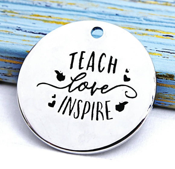 Teach love Inspire, teacher charm, Alloy charm 20mm very high quality..Perfect for jewery making and other DIY projects #44