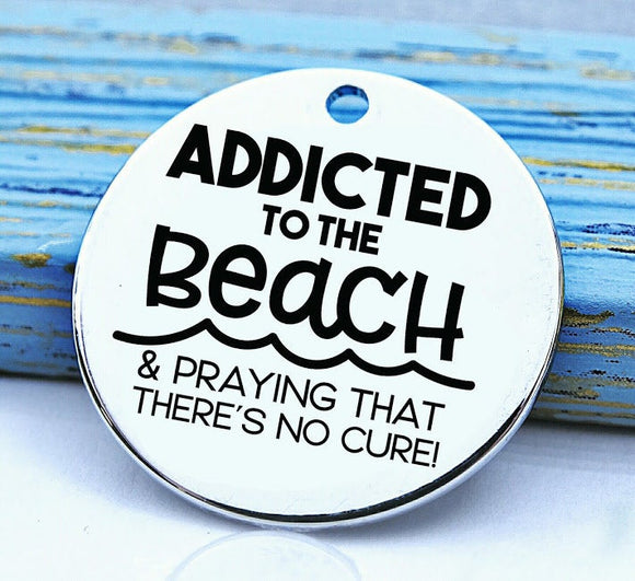Addicted to the Beach, beach charm, Steel charm 20mm very high quality..Perfect for DIY projects