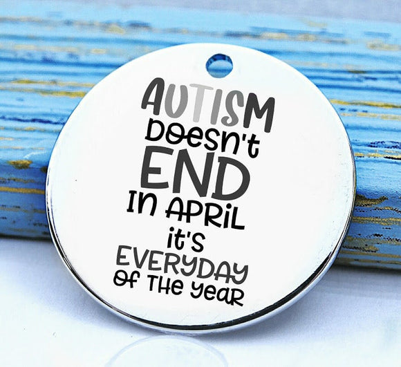 Autism, autism everyday, autism mom, autism charm, stainless steel charm 20mm very high quality..Perfect for DIY projects