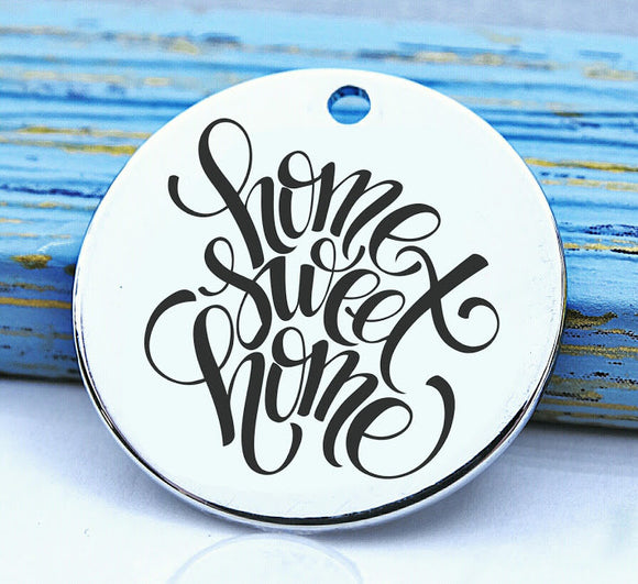 Home Sweet Home, home sweet home charm, Steel charm 20mm very high quality..Perfect for DIY projects