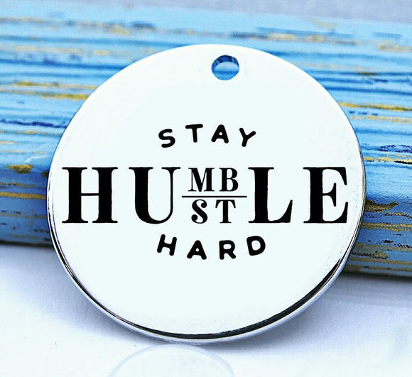 Stay Humble, Hustle Hard, humble, hustle, humble charm, Steel charm 20mm very high quality..Perfect for DIY projects