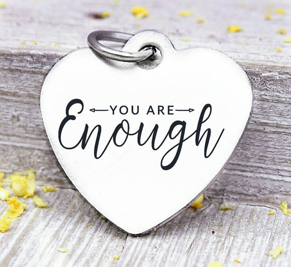You are Enough, enough, enough charm, Steel charm 20mm very high quality..Perfect for DIY projects