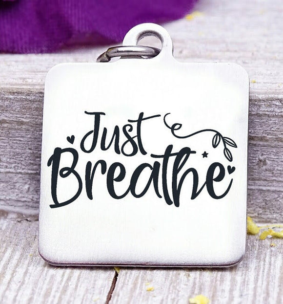 Just Breathe, breathe, just breathe charm, Steel charm 20mm very high quality..Perfect for DIY projects