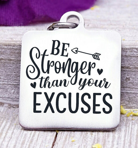 Be stronger than your excuses, be strong, no excuses, be stronger charm, Steel charm 20mm very high quality..Perfect for DIY projects