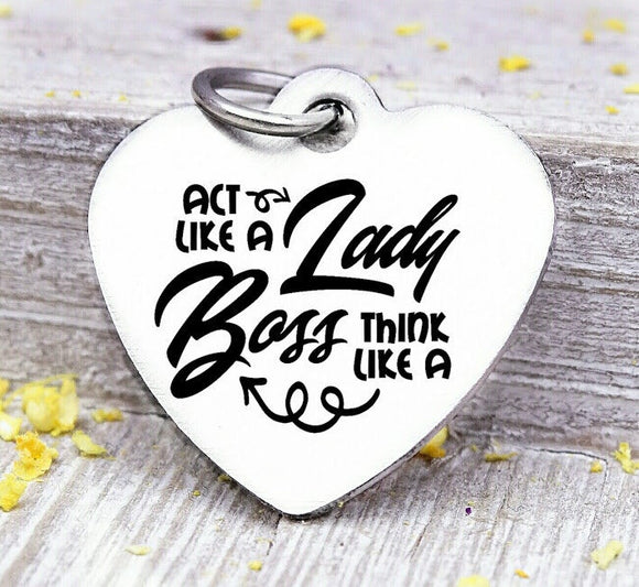 Act like a Lady, think like a boss, boss, lady, boss charm, stainless steel charm, high quality..Perfect for DIY projects