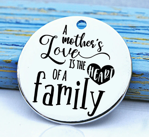 A Mothers love, mother, mothers,mothers love, family, family charm, Steel charm 20mm very high quality..Perfect for DIY projects