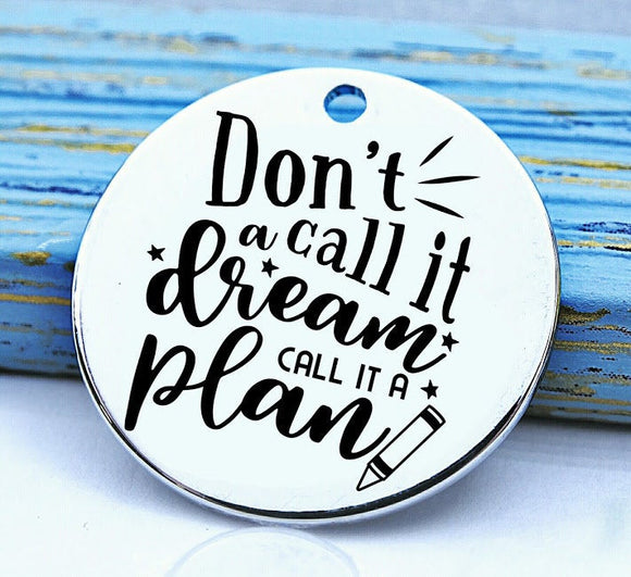 Dream charm, plan charm, dream, plan, big dreams charm, Steel charm 20mm very high quality..Perfect for DIY projects