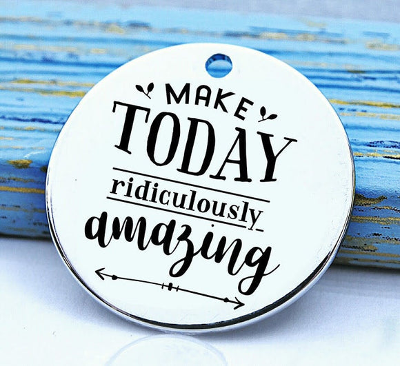 Make today Amazing, make today amazing charm, Steel charm 20mm very high quality..Perfect for DIY projects