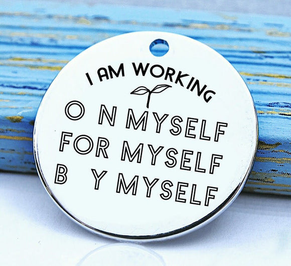 Working on myself, work on you, working for me charm, Steel charm 20mm very high quality..Perfect for DIY projects