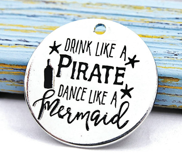 Drink like a pirate, dance like a mermaid, mermaid charm, Alloy charm 20mm very high quality..Perfect for DIY projects 235