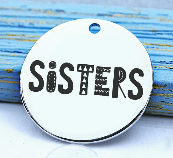 Sister, sisters, big sister, family, family charm, Steel charm 20mm very high quality..Perfect for DIY projects