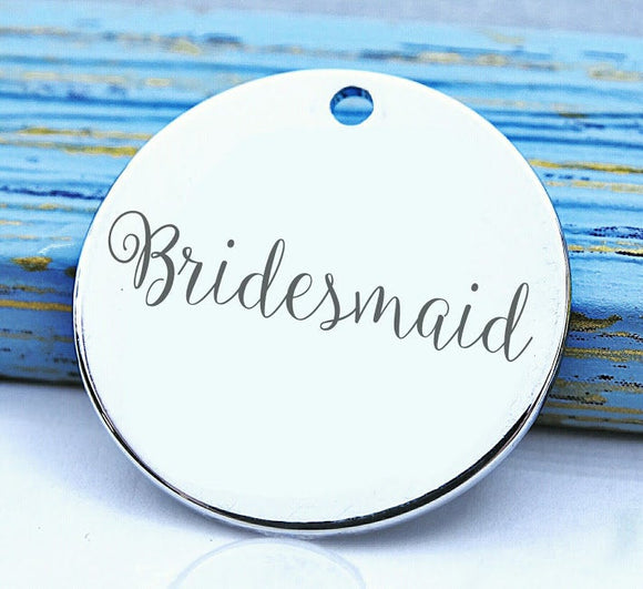 Bridesmaid, bridesmaid charm, bridal , new bride , bridal charm, Steel charm 20mm very high quality..Perfect for DIY projects