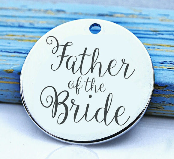Father of the Bride, father of the bride charm, bridal charm, Steel charm 20mm very high quality..Perfect for DIY projects
