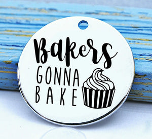 Baker's Gonna Bake, cooking, baking charm, baker charm, Steel charm 20mm very high quality..Perfect for DIY projects