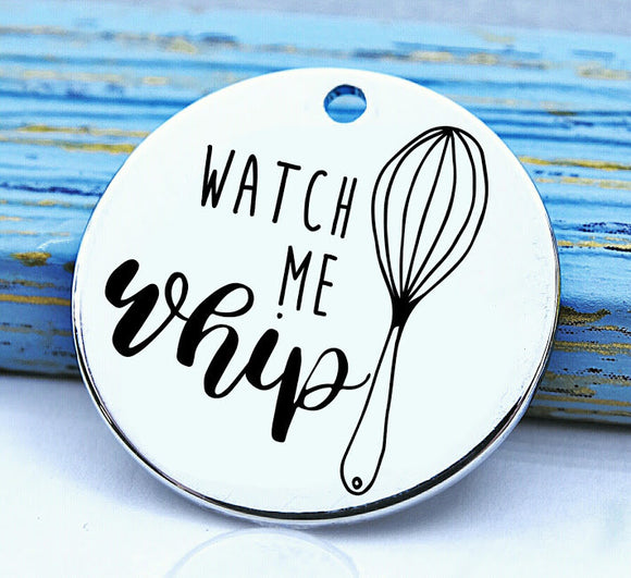 Watch me whip, baking, cooking, baking charm, baker charm, Steel charm 20mm very high quality..Perfect for DIY projects
