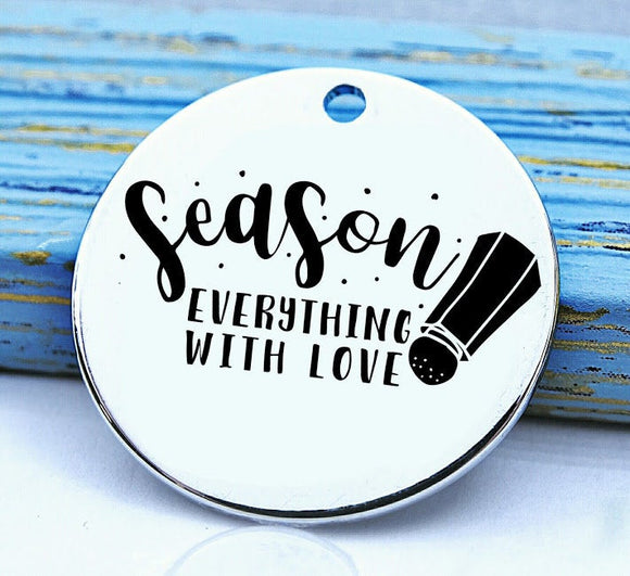 Season everything with Love, baking, cooking, baking charm, baker charm, Steel charm 20mm very high quality..Perfect for DIY projects