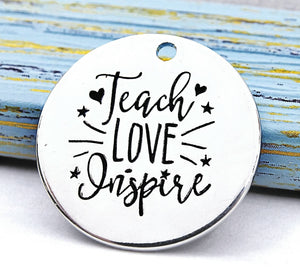 Teach love Inspire, teacher charm, Alloy charm 20mm very high quality..Perfect for jewery making and other DIY projects 236