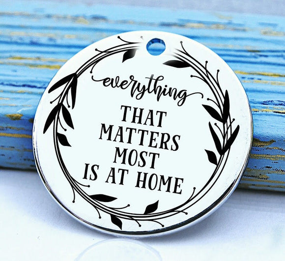 Everything that matters most is at home, family charm, Steel charm 20mm very high quality..Perfect for DIY projects