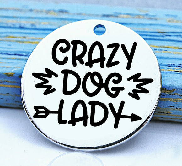 Crazy dog lady, Dog mom, doggie mama, fur mom, fur mama, dog mom charm, Steel charm 20mm very high quality..Perfect for DIY projects