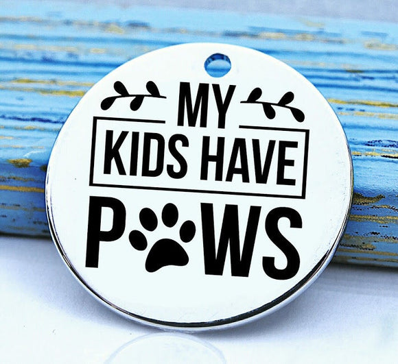 My kids have paws, Dog mom, doggie mama, fur mom, fur mama, dog mom charm, Steel charm 20mm very high quality..Perfect for DIY projects
