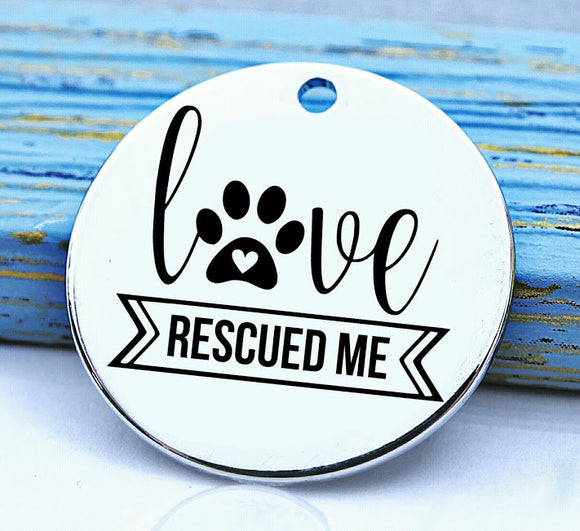 Pet love, love, love rescued me, paw, pet, dog mom charm, Steel charm 20mm very high quality..Perfect for DIY projects