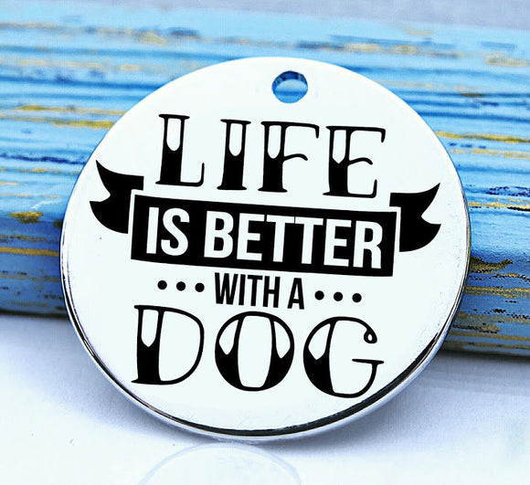 Life is better with a dog, dog charm, Steel charm 20mm very high quality..Perfect for DIY projects
