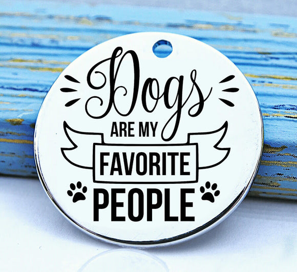 Dog charm, dogs are my favorite people, people suck charm, Steel charm 20mm very high quality..Perfect for DIY projects