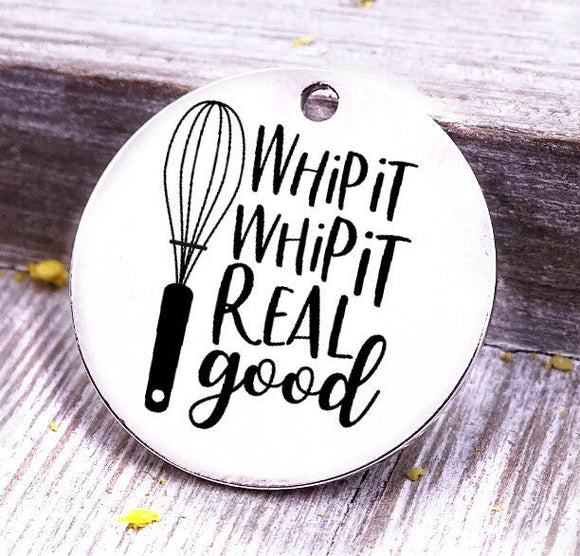Whip it, whip it real good, baking, cooking, baking charm, baker charm, Steel charm 20mm very high quality..Perfect for DIY projects