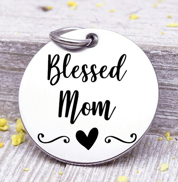Blessed Mom, Mom, favorite Mom, Mom charm, Steel charm 20mm very high quality..Perfect for DIY projects