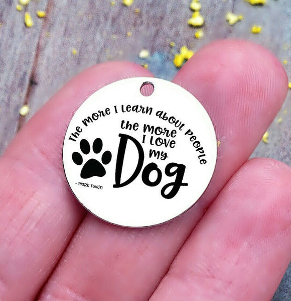 I love my dog more, people less , mark twain charm, Steel charm 20mm very high quality..Perfect for DIY projects