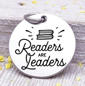 Readers are leaders, love to read, read, leaders, read charm, Steel charm 20mm very high quality..Perfect for DIY projects