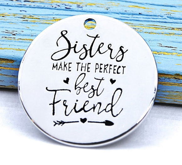 Sisters, sisters make the perfect best friend, sister charm, Alloy charm 20mm very high quality..Perfect for DIY projects