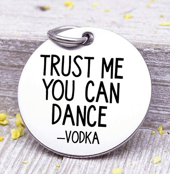 Trust me you can dance, vodka, vodka charm, Steel charm 20mm very high quality..Perfect for DIY projects
