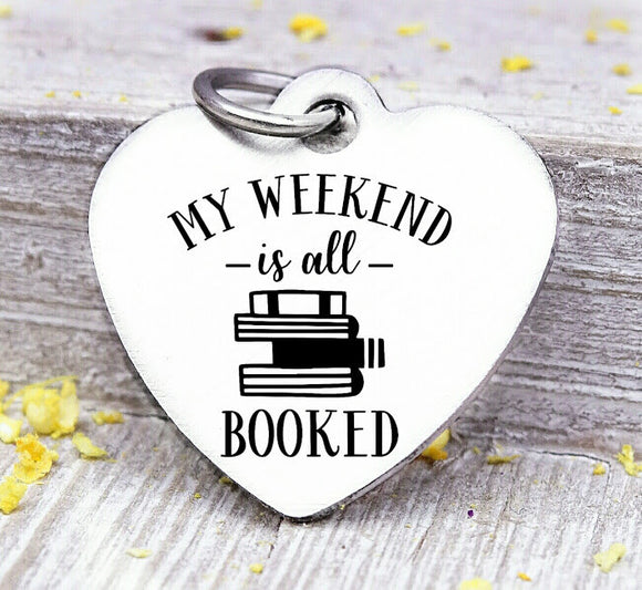 My weekend is all Booked, Book, love to read, read charm, Steel charm 20mm very high quality..Perfect for DIY projects