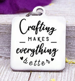Crafting makes everything better, crafting, love to craft, crafting charm, Steel charm 20mm very high quality..Perfect for DIY projects
