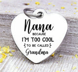 Nana, to cool to be grandma, nana, nana charm, Steel charm 20mm very high quality..Perfect for DIY projects