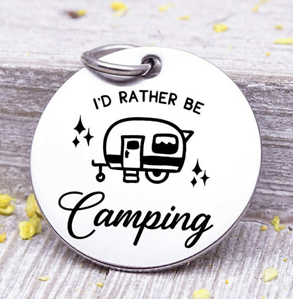 I'd rather be camping, camping, camping charm, adventure charms, Steel charm 20mm very high quality..Perfect for DIY projects